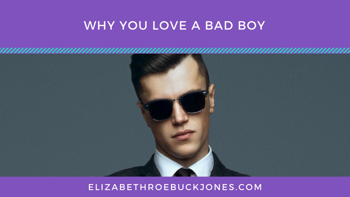 Why You Love A Bad Boy