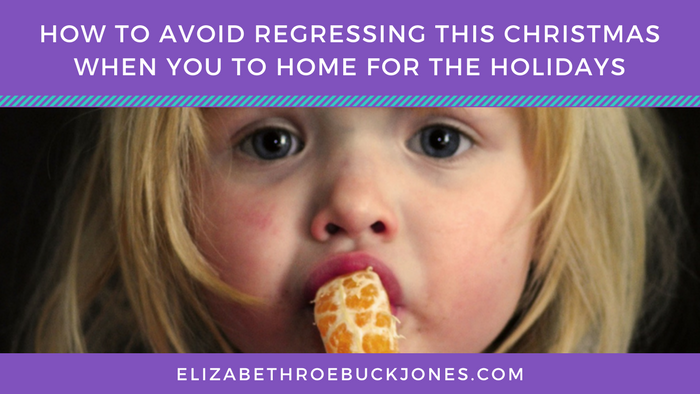 How To Avoid Regressing This Christmas (when you go home for the holidays)