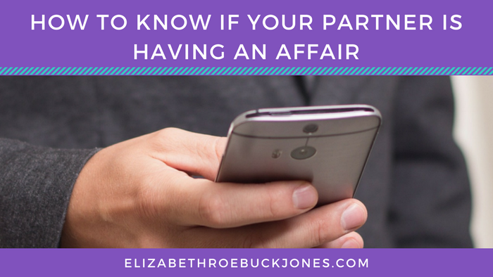 How To Know If Your Partner Is Having An Affair