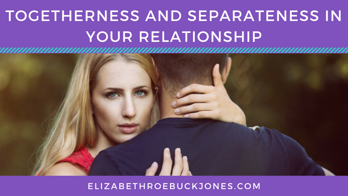 Togetherness and Separateness In Your Relationship