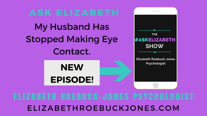 Ask Elizabeth: My Husband has Stopped making Eye Contact.