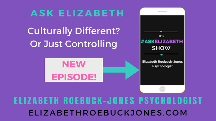 Ask Elizabeth: Is it that we are Culturally Different or is he Controlling?