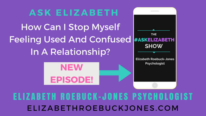 Ask Elizabeth: How can I stop Myself being used and Confused in my Relationship?