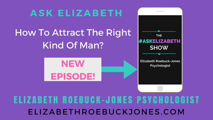 Ask Elizabeth: How to Attract the Right Kind of Man.
