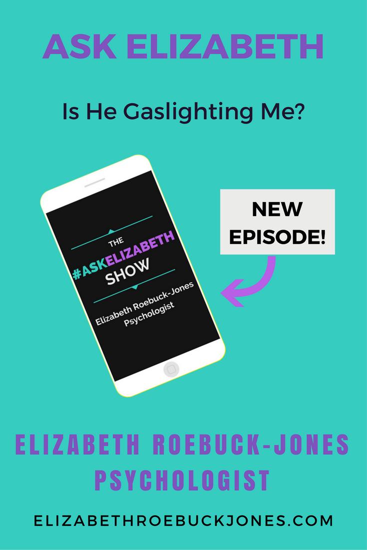 Ask Elizabeth: Is he Gaslighting me? - Elizabeth Roebuck-Jones