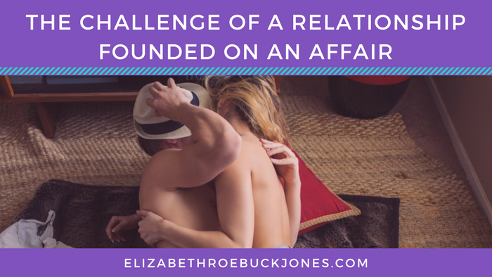 The Challenge of a Relationship Founded on an Affair