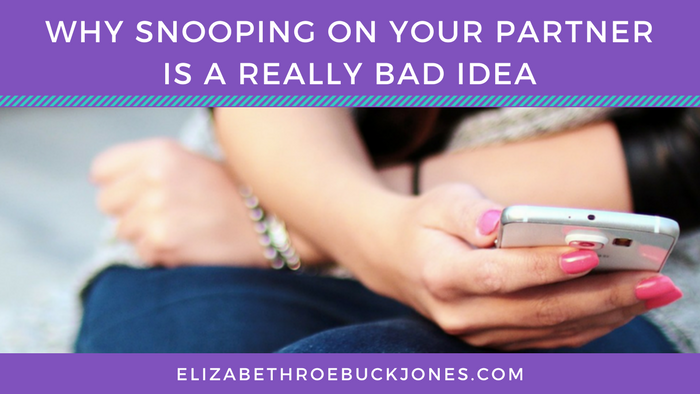Why Snooping on your Partner is a Really Bad Idea